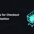 Checkout Optimisation in Online Shops