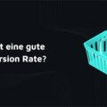 Was ist eine gute Conversion Rate